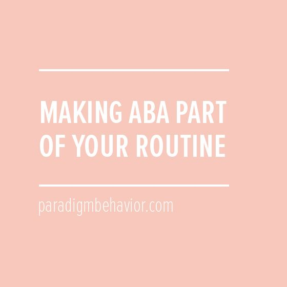 Making ABA Part Of Your Routine