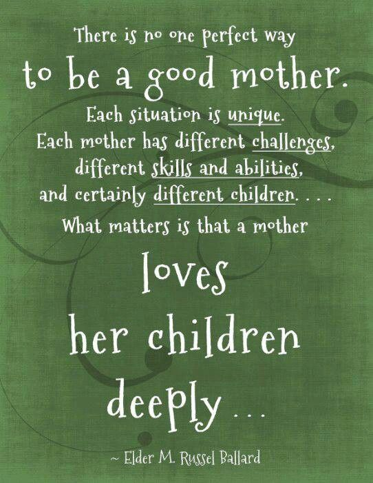 ... Mother. Each Situation Is Unique. Each Mother Has Different Challenges,  Different Skills And Abilities, And Certainly Different Children. What  Matters ...