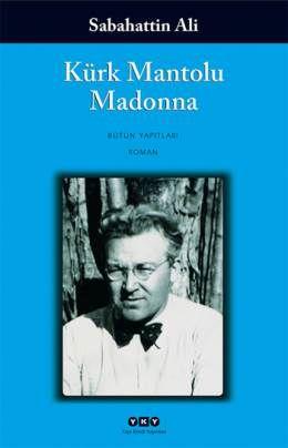 Kürk Mantolu Madonna - Sabahattin Ali - Roman. Yapıtlarında insanların görünmeyen yüzlerini ortaya çıkaran Sabahattin Ali, bu kitabında güçlü bir tutkunun resmini çiziyor. Düzenin sildiği kişiliklere, yaşamın uçuculuğuna ve aşkın olanaksızlığına dair, yanıtlanması zor sorular soruyor. Sayfa Sayısı: 164  Dili: Türkçe.  Baskı Yılı: 2014  Yayınevi: Yapı Kredi Yayınları