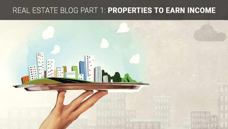Real Estate Blog part 1: Properties to Earn Income