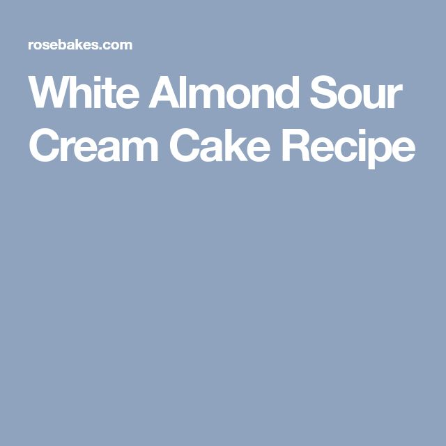 White Almond Sour Cream Cake Recipe