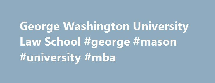 George Washington University Law School #george #mason #university #mba http://rwanda.nef2.com/george-washington-university-law-school-george-mason-university-mba/  # George Washington University Law School The George Washington University Law School commonly referred to as GW Law was founded in 1865 and is the oldest law school in the District of Columbia. The school is accredited by the American Bar Association and is a charter member of the Association of American Law Schools. It is…