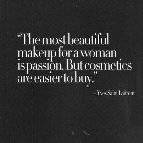 """YSL beauty quotes, """"The most beautiful makeup for a woman is passion. But cosmetics are easier to buy."""" Yves Saint Laurent"""