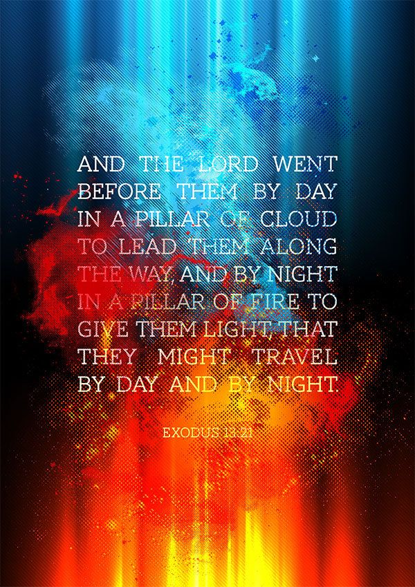 Pillar of Cloud by day Fire by Night... God goes before His people!
