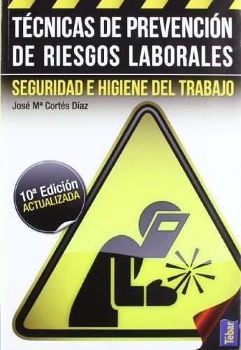 Técnicas de prevención de riesgos laborales : seguridad e higiene del trabajo / José María Cortés Díaz