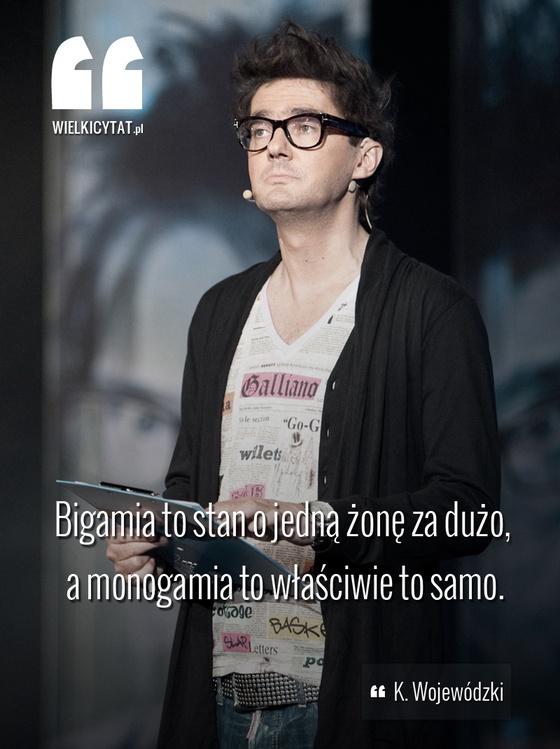Bigamia to stan o jedną żonę za dużo, monogamia to właściwie to samo.  www.wielkicytat.pl  #tv #wojewodzki #show #talkshow #cytat #cytaty #sentencje
