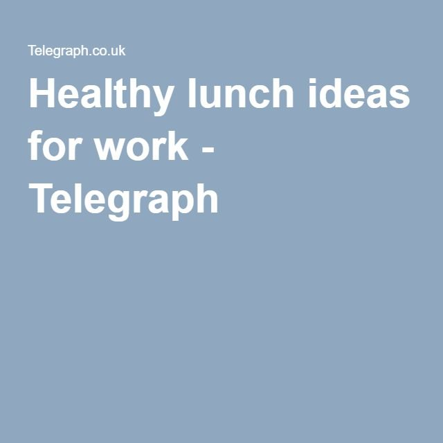 Healthy lunch ideas for work - Telegraph