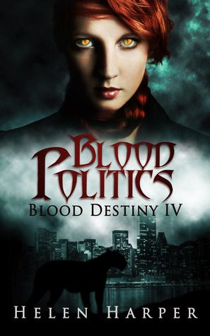 Blood Politics by Helen Harper | Blood Destiny BK#4 |  Release Date: May 21, 2013 | #Paranormal #shapeshifters