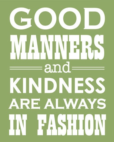 Good manners & kindness are always in fashion.