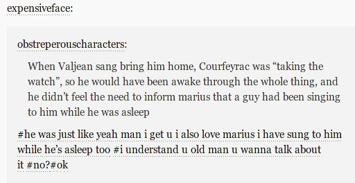 "Let's be real, Courf has probably sung to/ over Marius before. They live together. Courf comes home drunk one night and wakes Marius with his horrible rendition of ""We Are the Champions""."