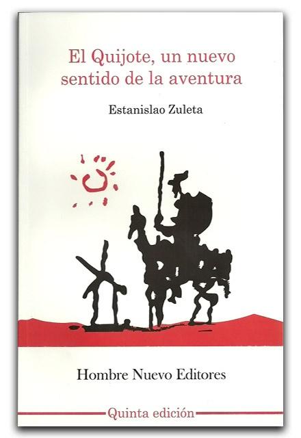 El Quijote, un nuevo sentido de la aventura – Estanislao Zuleta – Hombre Nuevo Editores  http://www.librosyeditores.com/tiendalemoine/critica-literaria/1904-el-quijote-un-nuevo-sentido-de-la-aventura.html    Editores y distribuidores.