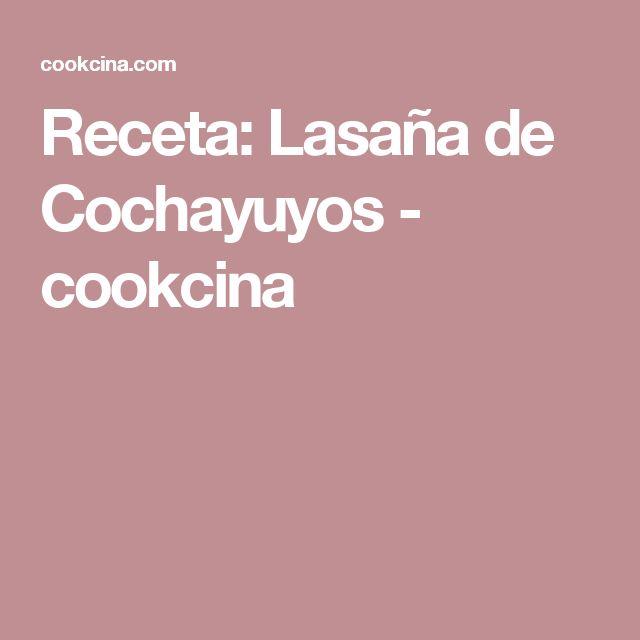 Receta: Lasaña de Cochayuyos - cookcina
