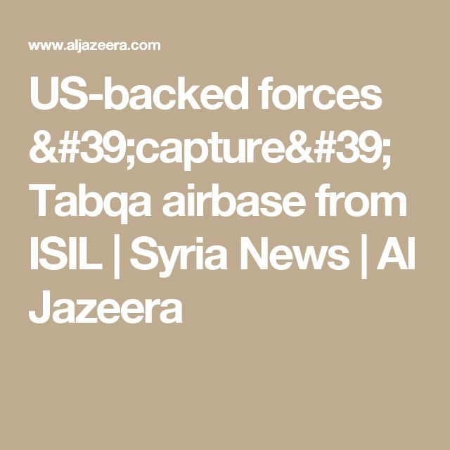 US-backed forces 'capture' Tabqa airbase from ISIL   Syria News   Al Jazeera
