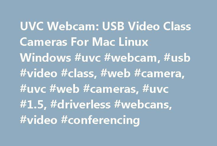 UVC Webcam: USB Video Class Cameras For Mac Linux Windows #uvc #webcam, #usb #video #class, #web #camera, #uvc #web #cameras, #uvc #1.5, #driverless #webcans, #video #conferencing http://solomon-islands.remmont.com/uvc-webcam-usb-video-class-cameras-for-mac-linux-windows-uvc-webcam-usb-video-class-web-camera-uvc-web-cameras-uvc-1-5-driverless-webcans-video-conferencing/  # Driverless UVC Compatible Webcam Hardware DRIVER-FREE UVC WEBCAMS USB Video Class – Universal USB webcams are now the…