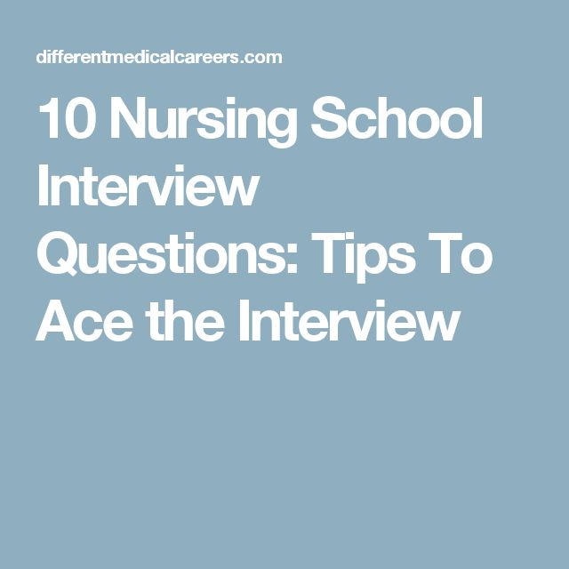 10 Nursing School Interview Questions: Tips To Ace the Interview