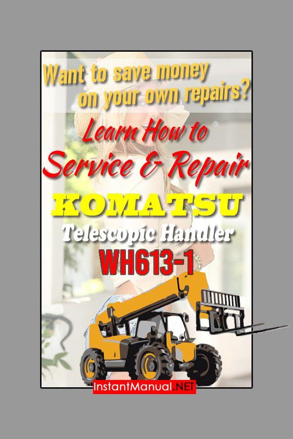 Learn How To Repair Your Komatsu Telescopic Handler Wh613 1 Machine Sn 395f60003 Up Komatsu Repair Manuals Repair