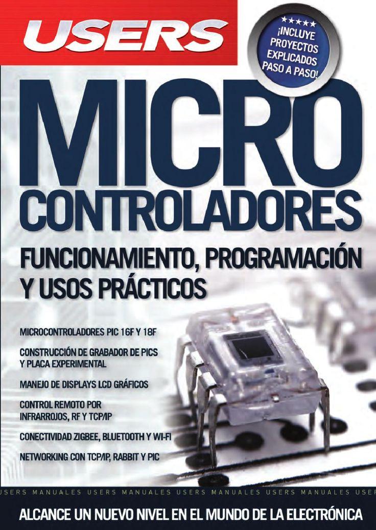 Microcontroladores  Este manual es ideal para todos aquellos que quieran iniciarse en la programación de microcontroladores. A través de esta obra, podrán conocer los fundamentos de los sistemas digitales, aprender sobre los microcontroladores PIC 16F y 18F, hasta llegar a conectar los dispositivos de forma inalámbrica, entre muchos otros proyectos.