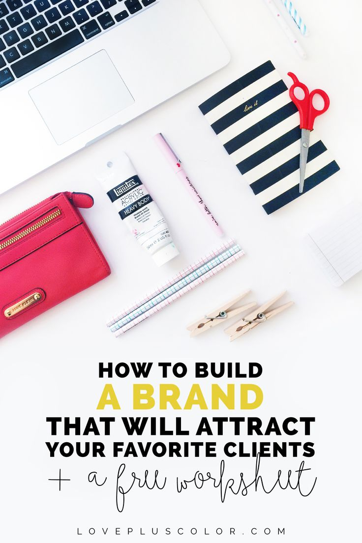 How to design, build, and create a brand that feels authentic & attracts your favorite clients + A REALLY, REALLY awesome FREE worksheet   LOVE PLUS COLOR