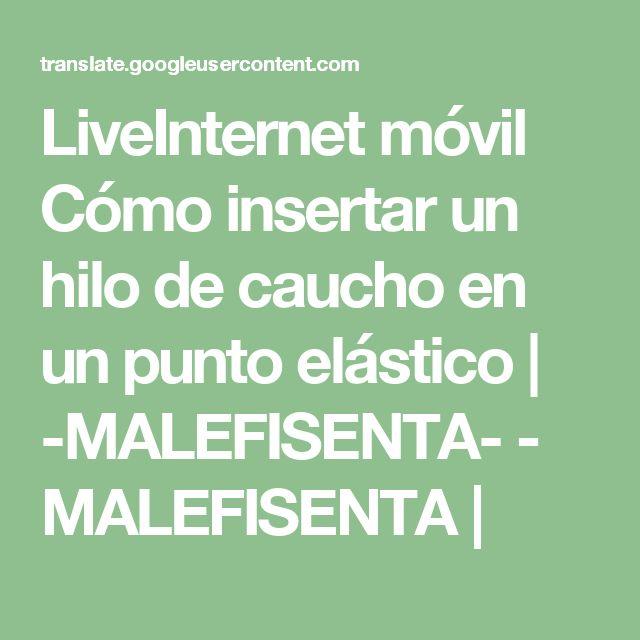 LiveInternet móvil Cómo insertar un hilo de caucho en un punto elástico | -MALEFISENTA- - MALEFISENTA |