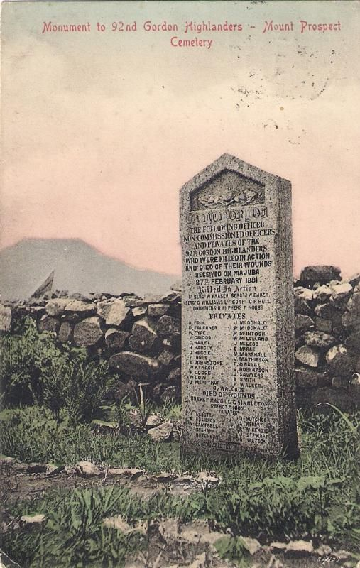 This postcard shows the memorial to the men of the 92nd Gordon Highlanders who were killed or died as a result of wounds at the Battle of Majuba in 1881. Mount Prospect Cemetery, South Africa