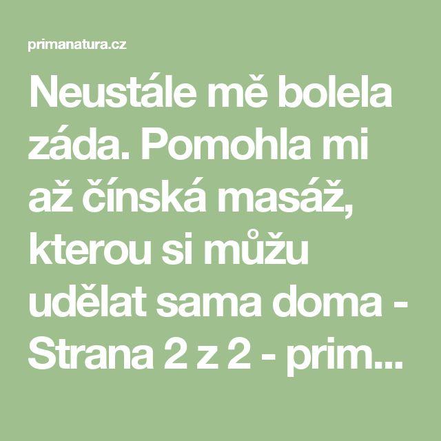 Neustále mě bolela záda. Pomohla mi až čínská masáž, kterou si můžu udělat sama doma - Strana 2 z 2 - primanatura.cz