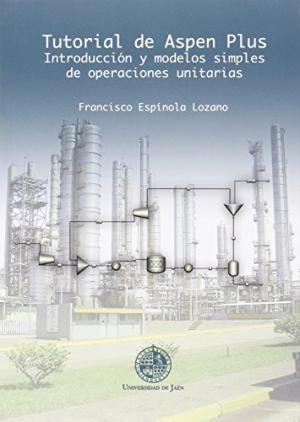 Tutorial de Aspen Plus : introducción y modelos simples de operaciones unitarias / Francisco Espínola Lozano