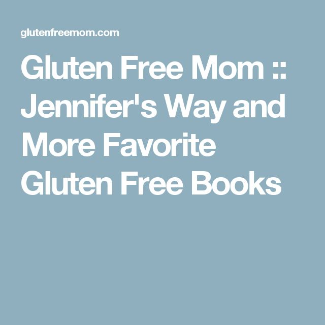 Gluten Free Mom :: Jennifer's Way and More Favorite Gluten Free Books