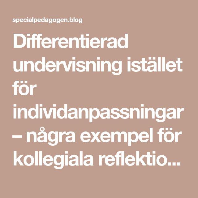 Differentierad undervisning istället för individanpassningar – några exempel för kollegiala reflektioner | specialpedagogen