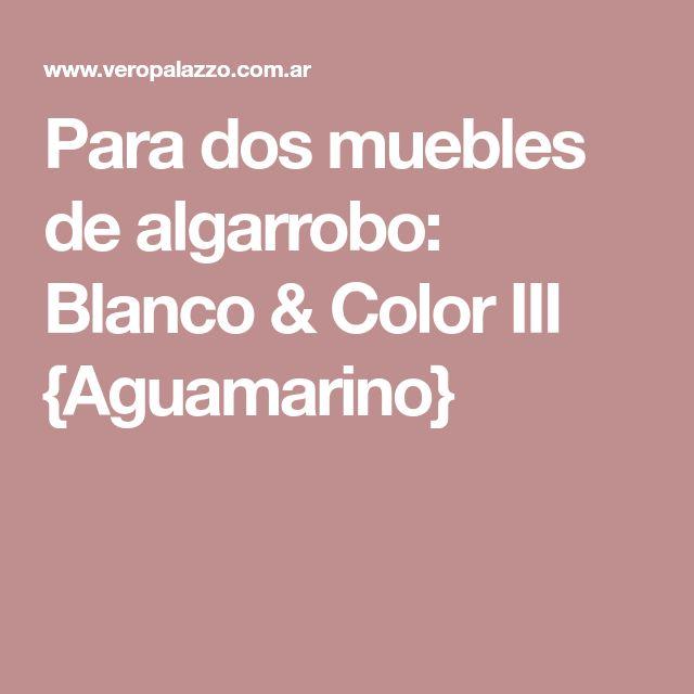 Para dos muebles de algarrobo: Blanco & Color III {Aguamarino}