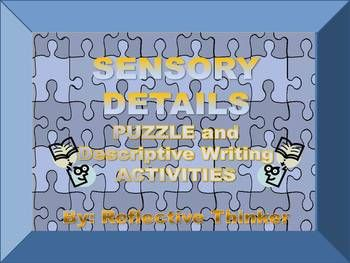 SENSORY DETAILS improve writing. These engaging lesson activities are Common Core Standards aligned and are appropriate for Grades 4-8. The PowerPoint includes three activities: Activity 1: A categorizing activity with Sensory Details Activity 2: A digital or printable Sensory Detail puzzle activity and/or game  Activity 3: A descriptive writing activity which is a Sensory Detail Riddle Poem infusing technology and the Internet