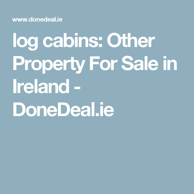 log cabins: Other Property For Sale in Ireland - DoneDeal.ie