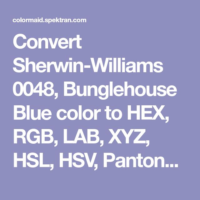 Convert Sherwin-Williams 0048, Bunglehouse Blue color to HEX, RGB, LAB, XYZ, HSL, HSV, Pantone and RAL colors – Online Color Tools