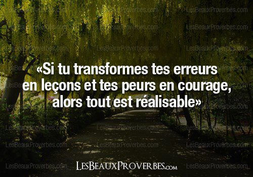 """""""If you transform your mistakes into lessons and your fears into courage, then anything is possible."""""""