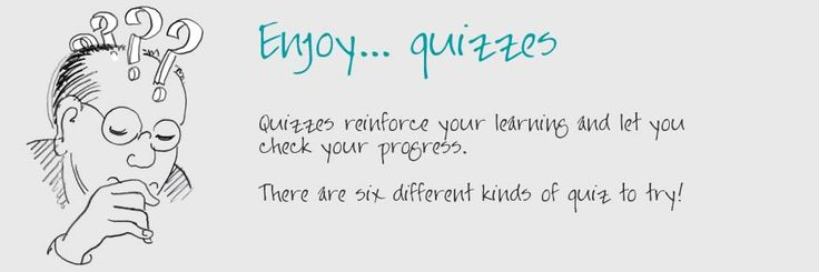 Enjoy quizzes  Quizzes reinforce your learning and let you check your progress.
