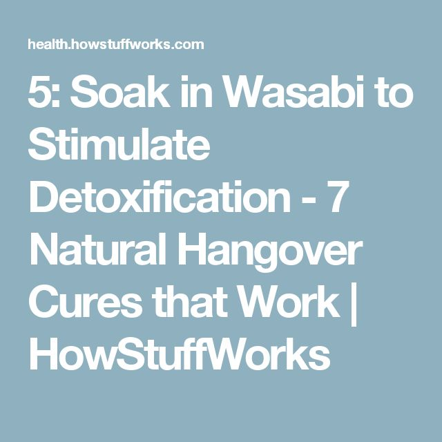 5: Soak in Wasabi to Stimulate Detoxification - 7 Natural Hangover Cures that Work | HowStuffWorks