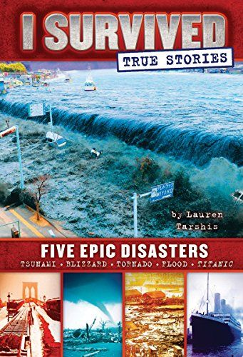 I Survived True Stories: Five Epic Disasters by Lauren Tarsish  Tarshis' historical fiction about some of the world's biggest disasters has taken beginning chapter book readers by storm, and now she has come out with a narrative nonfiction collection of true stories that will rivet ...  common core curriculum