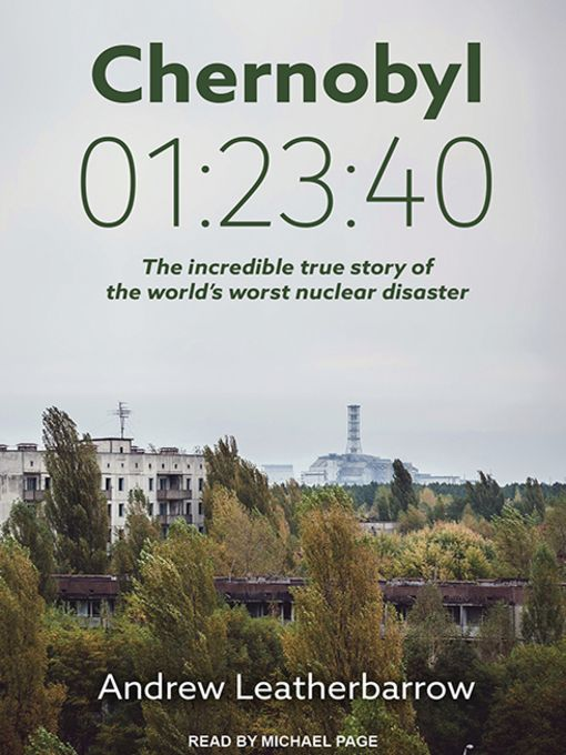 """Chernobyl 01:23:40 by Andrew Leatherbarrow - (6h24m) #Lib2Go #FSPL #Audio #FirstLine: """"Radiation is perhaps the most misunderstood phenomenon known to humanity. Even today, now that it's effects are well known, the word 'radiation' still elicits a fearful reaction in most people."""""""