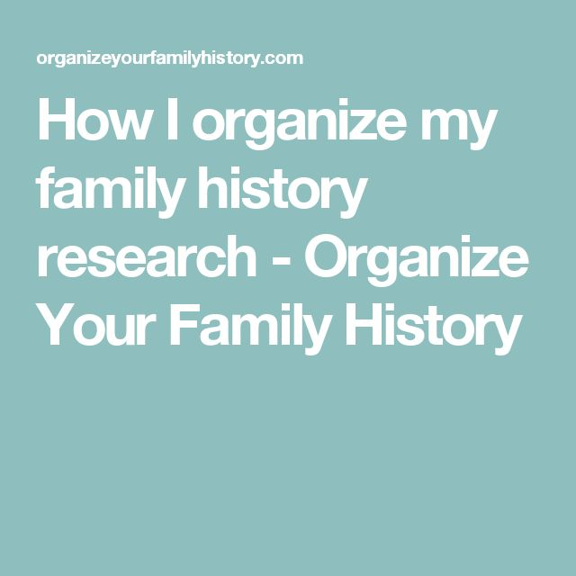 How I organize my family history research - Organize Your Family History