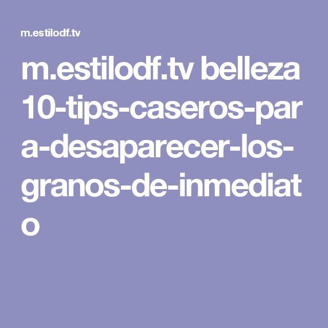 m.estilodf.tv belleza 10-tips-caseros-para-desaparecer-los-granos-de-inmediato