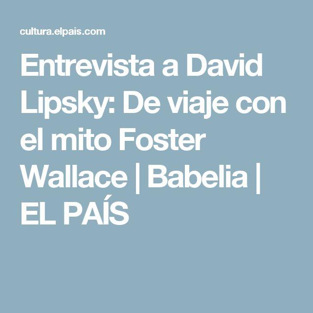 Entrevista a David Lipsky:  De viaje con el mito Foster Wallace | Babelia | EL PAÍS