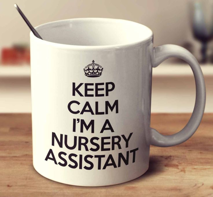 Keep Calm I'm A Nursery Assistant