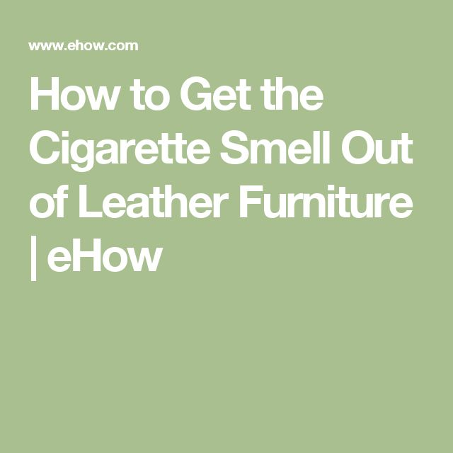 How To Get The Cigarette Smell Out Of Leather Furniture