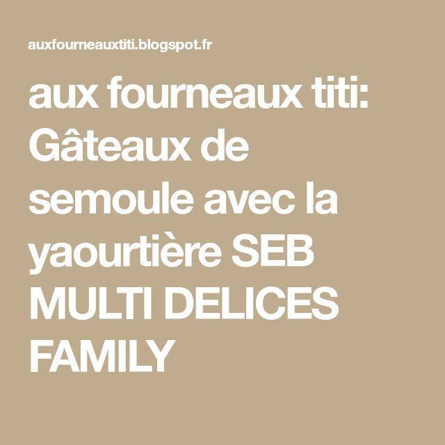 aux fourneaux titi: Gâteaux de semoule avec la yaourtière SEB MULTI DELICES FAMILY