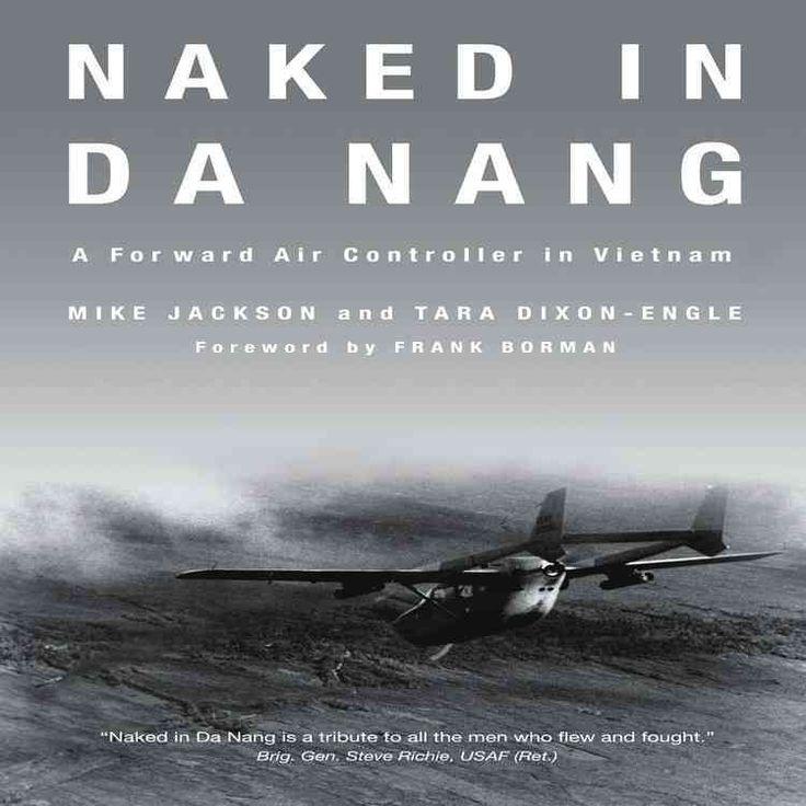 Naked in Da Nang: A Forward Air Controller in Vietnam by