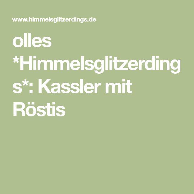 olles *Himmelsglitzerdings*: Kassler mit Röstis