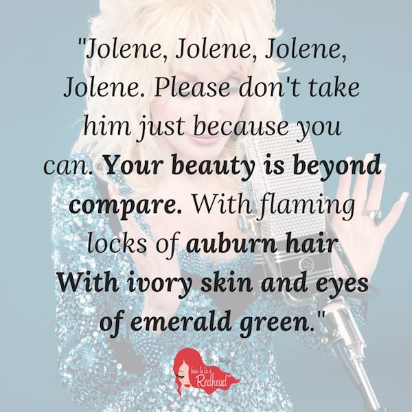 """Jolene"" by Dolly Parton. 12 Songs About #Redheads -->"
