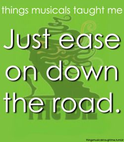 Ease on down ease on down the road.