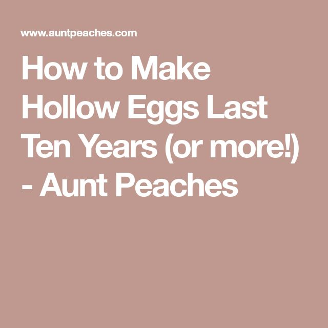 How to Make Hollow Eggs Last Ten Years (or more!) - Aunt Peaches
