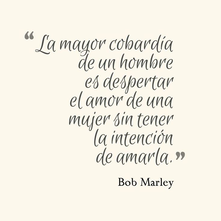 """""""La mayor cobardía de un hombre es despertar el amor de una mujer sin tener la intención de amarla"""" *Bob Marley* #Frasecitas"""