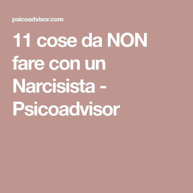 11 cose da NON fare con un Narcisista - Psicoadvisor